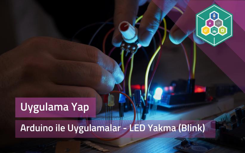Arduino İle Uygulamalar - LED yakma (Blink) Uygulaması
