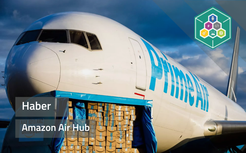 Amazon'un havadan kargo taşımacılığı hizmeti: Amazon Air Hub