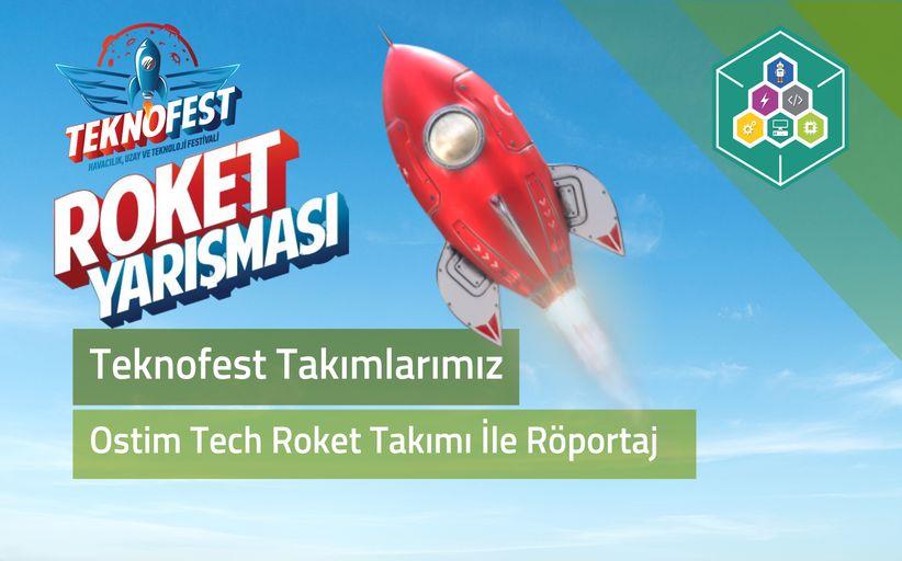 TEKNOFEST Takımlarımız - Ostim Tech Roket Takımı İle Röportaj