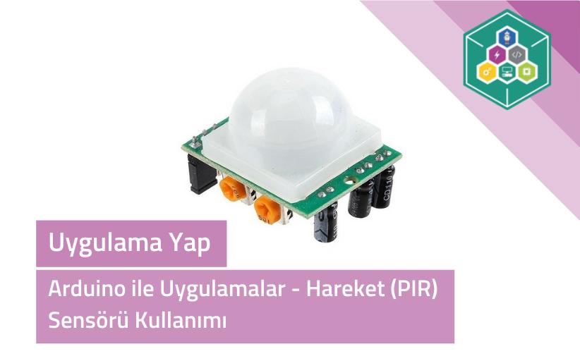 Arduino İle Uygulamalar - Hareket (PIR) Sensörü Kullanımı