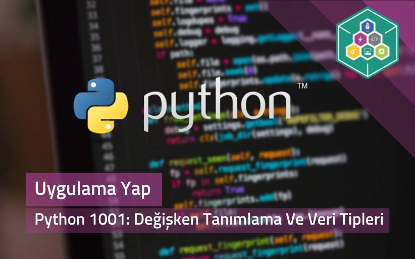 Python 1001: Değişken Tanımlama Ve Veri Tipleri