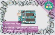 Arduino İle Uygulamalar - L293 İle DC Motor Kontrolü