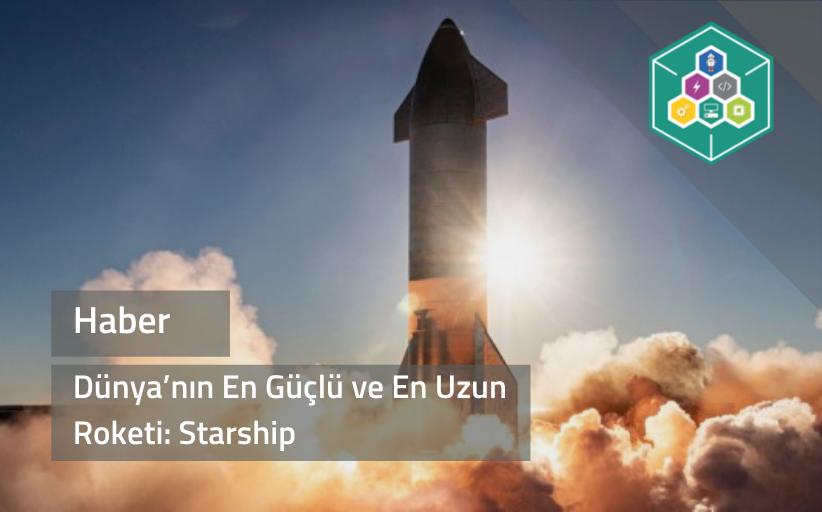 Dünya'nın En Güçlü ve En Uzun Roketi: Starship